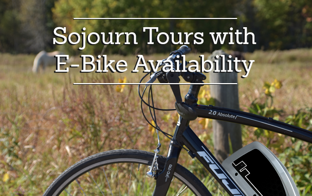 Sojourn Tours with E-Bike Availability