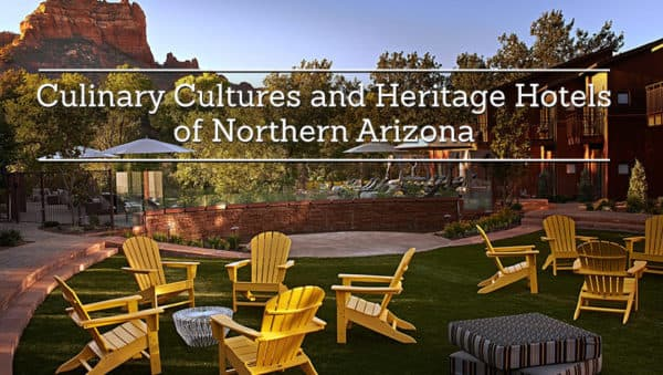 Culinary Cultures and Heritage Hotels of Northern Arizona